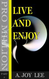 Live and enjoySuccess principals that help attract money, abundance life, health, happiness, wealth, prosperity, manifest love and get what you want from universe【電子書籍】[ A. Joy Lee ]