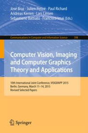 Computer Vision, Imaging and Computer Graphics Theory and Applications10th International Joint Conference, VISIGRAPP 2015, Berlin, Germany, March 11-14, 2015, Revised Selected Papers【電子書籍】