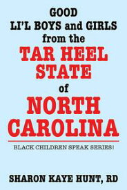 Good Lil' Boys and Girls from the Tar Heel State of North CarolinaBlack Children Speak Series!【電子書籍】[ Sharon Kaye Hunt RD ]