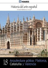 Arquitectura g?tica: Mallorca, Catalu?a y Valencia【電子書籍】[ Ernesto Ballesteros Arranz ]