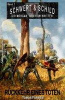 Schwert und Schild - Sir Morgan, der Löwenritter Band 7: Rückkehr eines Toten