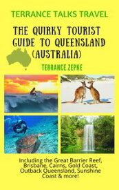 Terrance Talks Travel: The Quirky Tourist Guide to Queensland, Australia (Including the Great Barrier Reef, Cairns, Brisbane, Gold Coast, Outback Queensland & More!)【電子書籍】[ Terrance Zepke ]