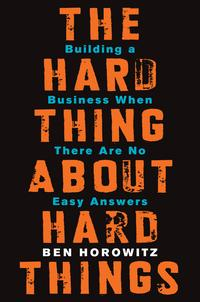 The Hard Thing About Hard ThingsBuilding a Business When There Are No Easy Answers【電子書籍】[ Ben Horowitz ]