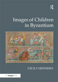 Images of Children in Byzantium【電子書籍】[ Cecily Hennessy ]