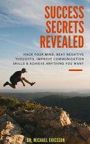 Success Secrets Revealed: Hack Your Mind, Beat Negative Thoughts, Improve Communication Skills & Achieve Any…
