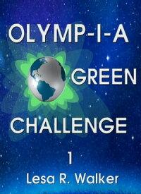Olymp-i-a Green Challenge 1【電子書籍】[ Lesa R. Walker ]