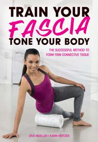 Train Your Fascia, Tone Your BodyThe Successful Method to Form Firm Connective Tissue【電子書籍】[ Karin Hertzer ]