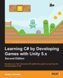 Learning C# by Developing Games with Unity 5.x - Second Edition【電子書籍】[ Greg Lukosek ]
