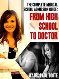 The Complete Medical School Admission Guide: From High School to Doctor【電子書籍】[ Dr. Paul Toote ]