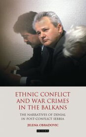 Ethnic Conflict and War Crimes in the Balkans The Narratives of Denial in Post-Conflict Serbia【電子書籍】[ Jelena Obradovic ]