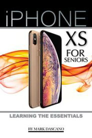 iPhone XS for Seniors: Learning the Essentials【電子書籍】[ Mark Dascano ]