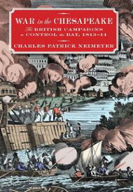 War in the ChesapeakeThe British Campaigns to Control the Bay, 1813-1814【電子書籍】[ Charles Neimeyer ]