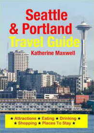 Seattle & Portland Travel GuideAttractions, Eating, Drinking, Shopping & Places To Stay【電子書籍】[ Katherine Maxwell ]