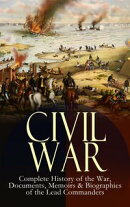 CIVIL WAR ? Complete History of the War, Documents, Memoirs & Biographies of the Lead Commanders