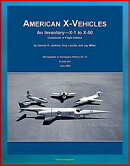 American X-Vehicles, An Inventory from X-1 to X-50 - NACA, NASA, Air Force Experimental Airplanes and Spacec…