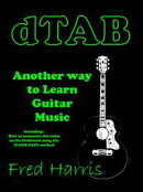 Dtab Another Way to Learn Guitar Music. Including How to Memorize the Fretboard Using the Clock Face Method
