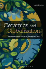 Ceramics and GlobalizationStaffordshire Ceramics, Made in China【電子書籍】[ Neil Ewins ]