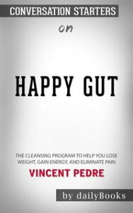 Happy Gut: The Cleansing Program to Help You Lose Weight, Gain Energy, and Eliminate Pain????????by Vincent Pedre???????   Conversation Starters【電子書籍】[ dailyBooks ]