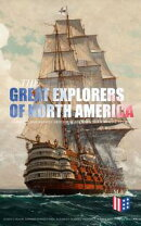 The Great Explorers of North America: Complete Biographies, Historical Documents, Journals & Letters
