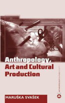 Anthropology, Art and Cultural Production