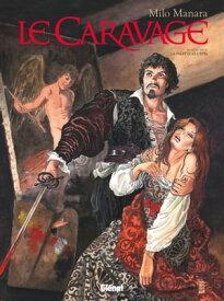 Le Caravage - Tome 01 La palette et l'?p?e【電子書籍】[ Milo Manara ]