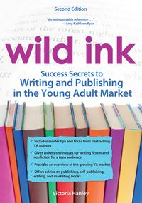 WildInk:SuccessSecretstoWritingandPublishingfortheYoungAdultMarket