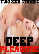 Deep Pleasure (Two XXX Stories of MF Lovers, Extreme Taboo Passion, Younger/Older Dominant Alpha Male Hucow …
