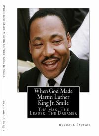 WhenGodMadeMartinLutherKingJr.Smile:TheMan,TheLeader,TheDreamer