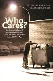 Who Cares?Public Ambivalence and Government Activism from the New Deal to the Second Gilded Age【電子書籍】[ Katherine S. Newman ]
