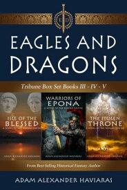 Eagles and Dragons Tribune Box SetBooks III - IV - V【電子書籍】[ Adam Alexander Haviaras ]