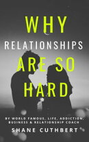 WHY RELATIONSHIPS ARE SO HARD