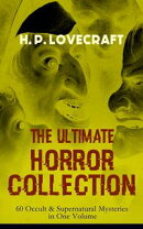 H. P. LOVECRAFT ? The Ultimate Horror Collection: 60 Occult & Supernatural Mysteries in One Volume