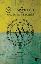 Moss Witchand Other Stories【電子書籍】[ Sara Maitland ]
