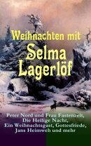 Weihnachten mit Selma Lagerlöf: Peter Nord und Frau Fastenzeit, Die Heilige Nacht, Ein Weihnachtsgast, Gott…