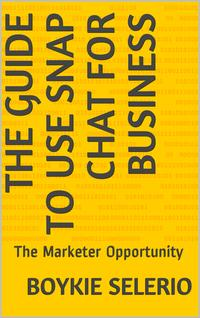 The Guide To Use Snap Chat For BusinessThe marketer Opportunity【電子書籍】[ Boykie Selerio ]