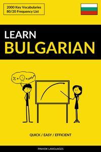 Learn Bulgarian: Quick / Easy / Efficient: 2000 Key Vocabularies【電子書籍】[ Pinhok Languages ]