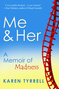 Me and Her: A Memoir of MadnessMe and, #1【電子書籍】[ Karen Tyrrell ]