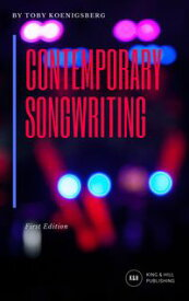 Contemporary SongwritingFirst Edition【電子書籍】[ Toby Koenigsberg ]