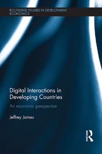 Digital Interactions in Developing CountriesAn Economic Perspective【電子書籍】[ Jeffrey James ]