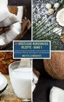 25 Köstliche Kokosnuss-Rezepte - Band 1