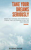 Take Your Dreams Seriously: Boost Self-Esteem, Stop Worrying & Stress, Find Life Purpose & Feel The True Fre…