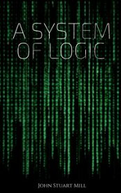 A System of Logic【電子書籍】[ John Stuart Mill ]