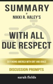 Summary of With All Due Respect: Defending America with Grit and Grace by Nikki R. Haley (Discussion Prompts)【電子書籍】[ Sarah Fields ]