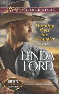 Winning Over the Wrangler (Mills & Boon Love Inspired Historical) (Cowboys of Eden Valley, Book 5)【電子書籍】[ Linda Ford ]