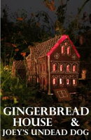Gingerbread House & Joey's Undead Dog