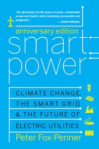 Smart Power Anniversary EditionClimate Change, the Smart Grid, and the Future of Electric Utilities【電子書籍】[ Peter Fox-Penner ]