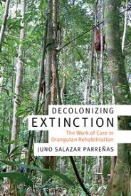 Decolonizing ExtinctionThe Work of Care in Orangutan Rehabilitation【電子書籍】[ Juno Salazar Parre?as ]