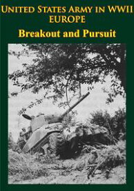 United States Army in WWII - Europe - Breakout and Pursuit[Illustrated Edition]【電子書籍】[ Martin Blumenson ]