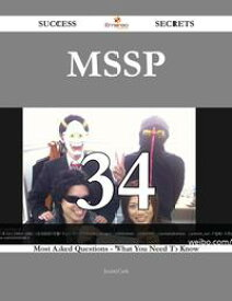 MSSP 34 Success Secrets - 34 Most Asked Questions On MSSP - What You Need To Know【電子書籍】[ Justin Cash ]