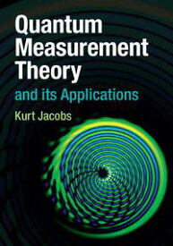 Quantum Measurement Theory and its Applications【電子書籍】[ Kurt Jacobs ]